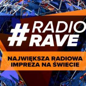 Już dziś startuje RADIO RAVE - największa radiowa impreza na świecie! Wystąpią Guetta, Garrix, Shulz, Gromee i wielu innych znakomitych artystów