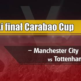 Wielki finał Carabao Cup – Manchester City vs Tottenham